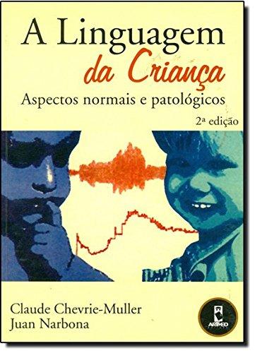 A Linguagem da Criana. Aspectos Normais e Patolgicos (Em Portuguese do Brasil)