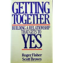 Getting Together: Building a Relationship That Gets to Yes