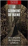 Le serment de haine: Une enquête de Grégoire Lefèbvre