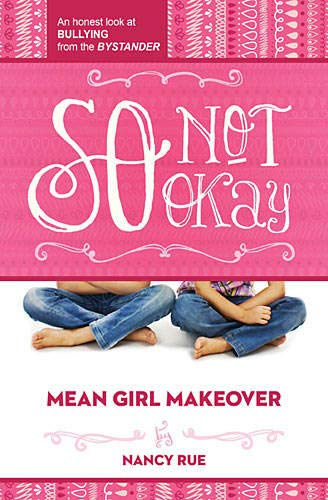 So Not Okay: An Honest Look at Bullying from the Bystander (Mean Girl Makeover, Band 1)