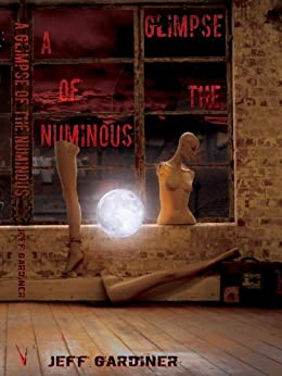 A Glimpse of the Numinous by [Gardiner, Jeff]