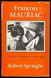 Francois Mauriac: A Study of the Writer and the Man