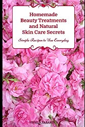 Homemade Beauty Treatments and Natural Skin Care Secrets: Simple Recipes to Use Everyday: Organic Beauty on a Budget (Beauty Books for Women)