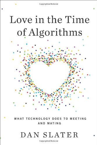 Love in the Time of Algorithms: What Technology Does For Meeting and Dating
