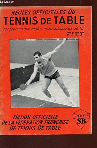 ERGLES OFFICIELLES DU TENNIS DE TABLE - conformes aus regles internationales de la F.I.T.T.. par F.I.T.T.