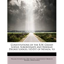Constitutions of the R.W. Grand Lodge, Subordinate and Rebekah Degree Lodges, I.O.O.F. of Nevada, to by William Sutherland (2009-09-21)