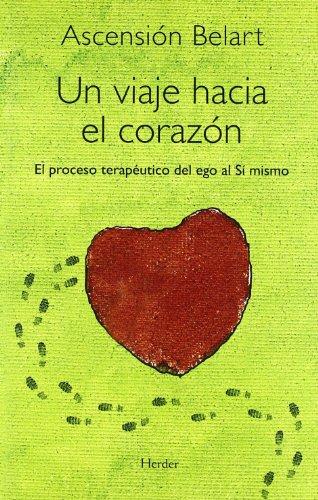 Un viaje hacia el corazon/ A Journey into the Heart por Ascension Belart