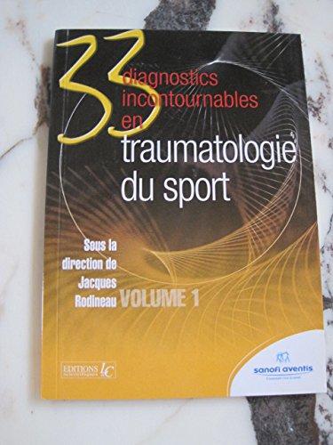 33 Diagnostics incontournables en traumatologie du sport, Volume 1 et 2