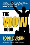 The WOW Book: 52 Ways to Motivate Your Mind, Inspire Your Soul & Create WOW in Your Life!