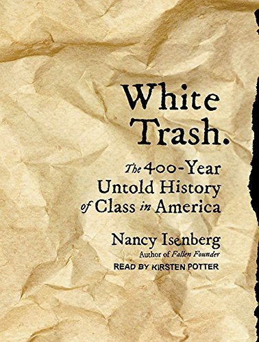 White Trash: The 400-Year Untold History of Class in America by Nancy Isenberg (2016-06-21)