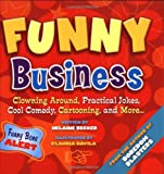 Funny Business: Clowning Around, Practical Jokes, Cool Comedy, Cartooning, And More . . .