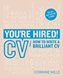 You're Hired! CV: How to Write a Brilliant CV by Corinne Mills (2015-03-16)