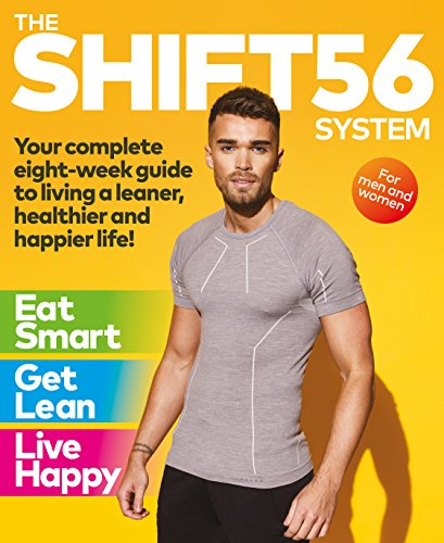 The SHIFT56 System: Your eight-week guide to living a leaner, healthier and happier life