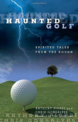 Haunted Golf: Spirited Tales From The Rough by Anthony Pioppi (2009-04-14) par Anthony Pioppi;Chris Gonsalves