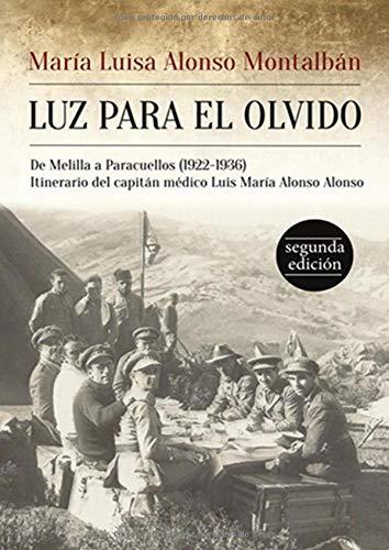 LUZ PARA EL OLVIDO: De Melilla a Paracuellos. (1922-1936) Itinerario del capitán médico Luís María Alonso Alonso | Historia España | Hechos Reales | Guerra Civil Española |