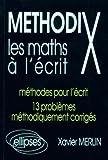 Méthodix - Les maths à l'écrit, méthodes pour l'écrit, 13 problèmes méthodiquement corrigés