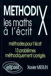 Méthodix : Les maths à l'écrit, méthodes pour l'écrit, 13 problèmes méthodiquement corrigés