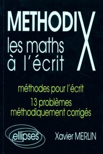 Mthodix : Les maths  l'crit, mthodes pour l'crit, 13 problmes mthodiquement corrigs