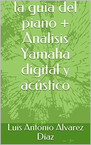la guia del piano + Analisis Yamaha digital y acústico (la guia del paino nº 4) por Luis Antonio Alvarez Díaz