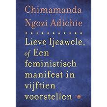 Lieve Ijeawele of een feministisch manifest in vijftien suggesties (Dutch Edition)