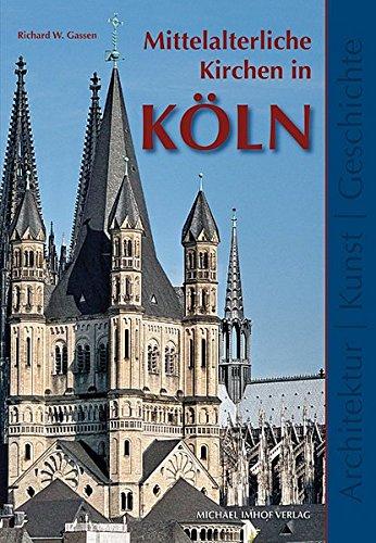 Mittelalterliche Kirchen in Köln: Architektur Kunst Geschichte