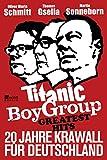 Titanic Boy Group Greatest Hits: 20 Jahre Krawall für Deutschland (Best of Titanic)