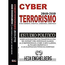 CYBERTERRORISMO: Estudio Politico Sobre la Historia del CyberTerrorismo 1999-2012: Cyber Terrorismo, Cyber Guerras, Cyber Fraudes, Cyber Espionages y el Cyber Control.
