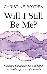 Will I Still Be Me?: Finding a Continuing Sense of Self in the Lived Experience of Dementia