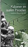 Kubaner im realen Paradies: Ausländer-Alltag in der DDR - Leonel R. Cala Fuentes