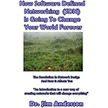 How Software Defined Networking  (SDN)  Is Going To Change Your World Forever: The Revolution In Network Design  And How It Affects You (English Edition)