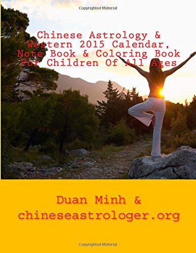 Chinese Astrology & Western 2015 Calendar, Note Book & Coloring Book For Children Of All Ages: Full Moon Phase Indication Calendar - Best Days Locator ... For Every Day Of The Year For Note Keeping