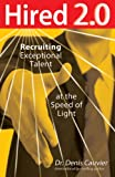 Hired 2.0 Recruiting Exceptional Talent at the Speed of Light (English Edition)