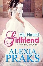 His Hired Girlfriend (Kiwi Bride Serie) (Volume 1) by Alexia Praks (2015-08-19)