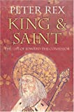 King and Saint: The Life of Edward the Confessor