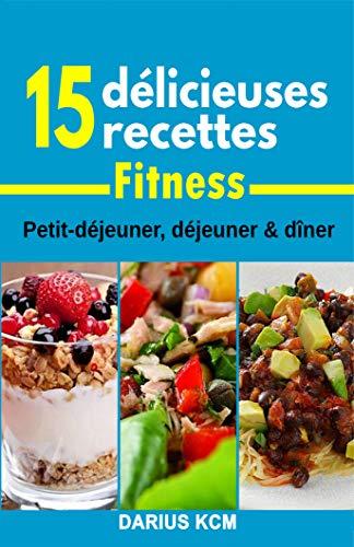 Couverture du livre 15 Délicieuses Recettes Spécial Fitness!!