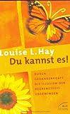 Du kannst es!: Durch Gedankenkraft die Illusion der Begrenztheit überwinden - Louise L. Hay