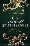 Les Animaux fantastiques, vie et habitat (La Bibliothèque de Poudlard t. 1)