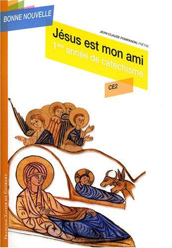 Jésus est mon ami : Première année de catéchisme CE2, enfant par Jean-Claude Pompanon