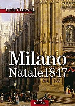 Milano Natale 1847 di [Lucia Guazzoni]