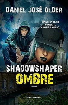 Shadowshaper. Ombre (Fanucci editore) di [Older, Daniel José]