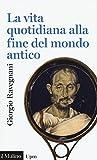 Scarica Libro La vita quotidiana alla fine del mondo antico (PDF,EPUB,MOBI) Online Italiano Gratis