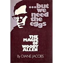 But We Need the Eggs: The Magic of Woody Allen by Diane Jacobs (1982-06-01)