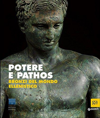 Potere e pathos. Bronzi del mondo ellenistico. Ediz. illustrata