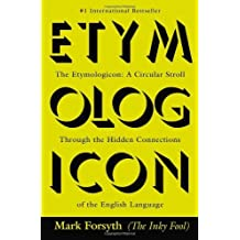 The Etymologicon: A Circular Stroll Through the Hidden Connections of the English Language by Mark Forsyth (2012-10-02)