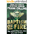FRANK COLLINS  BAPTISM OF FIRE: FROM SAS HERO TO SPIRITUAL WARRIOR. The astonishing true story of a man of God