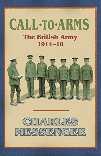 Call to Arms: The British Army 1914-18 by Charles Messenger (2005-04-14)