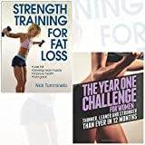 Strength Training for Fat Loss and The Year One Challenge for Women 2 Books Bundle Collection - Thinner, Leaner, and Stronger Than Ever in 12 Months