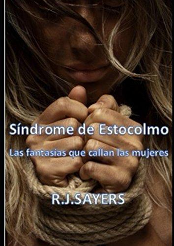 Síndrome de Estocolmo: Las fantasías que callan las mujeres por R.J. Sayers