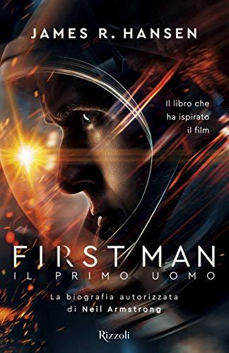 First man. Il primo uomo. La biografia autorizzata di Neil Armstrong