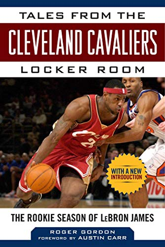 Tales from the Cleveland Cavaliers Locker Room: The Rookie Season of LeBron James (Tales from the Team)